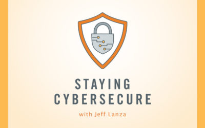 Staying Cybersecure with Jeff Lanza